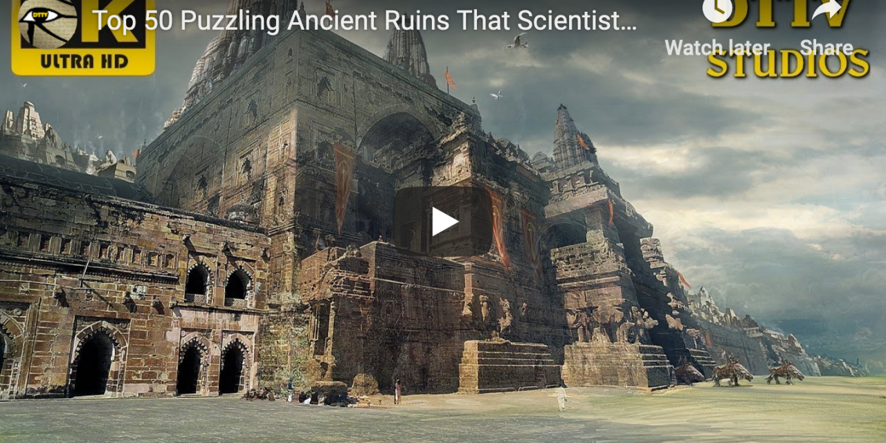 Top 50 Puzzling Ancient Ruins Science Can't Explain